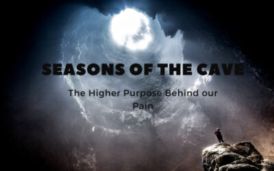 Seasons of the Cave (The Higher Purpose Behind our Pain)